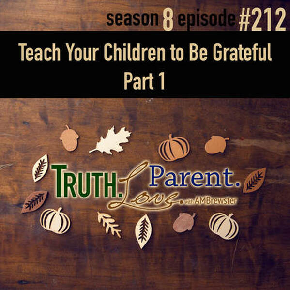 TLP 212: Teach Your Children to Be Grateful, Part 1