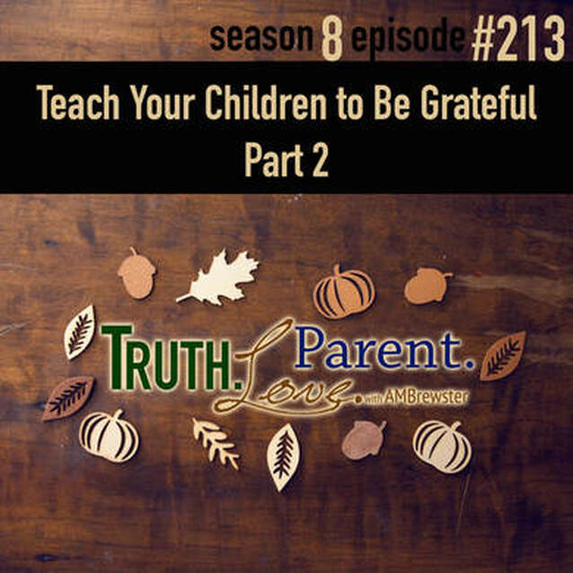 TLP 213: Teach Your Children to Be Grateful, Part 2