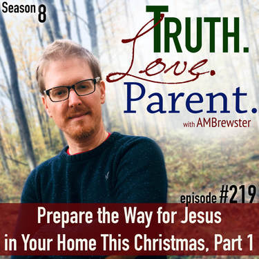 TLP 219: Prepare the Way for Jesus in Your Home This Christmas, Part 1