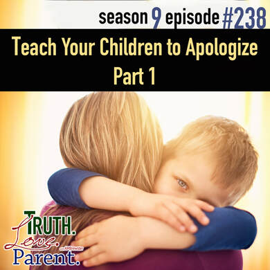 TLP 238: Teach Your Children to Apologize, Part 1