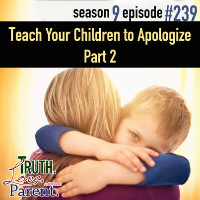 TLP 239: Teach Your Children to Apologize, Part 2