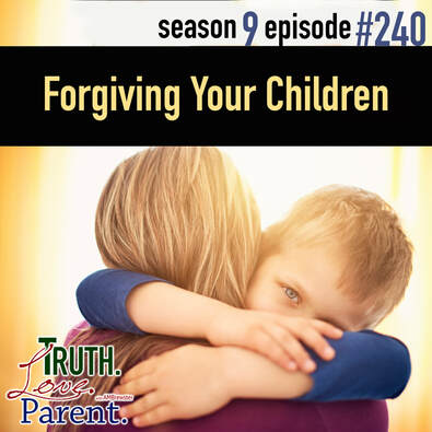 TLP 240: Forgiving Your Children