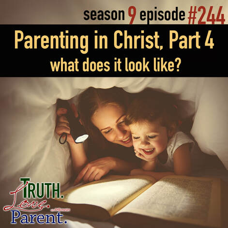 Parenting in Christ, Part 4 | what does it look like?
