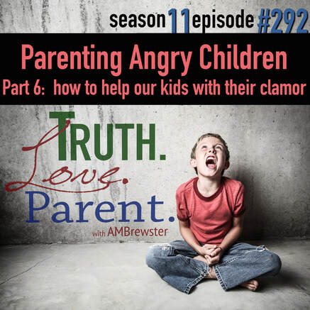 TLP 292: Parenting Angry Children, Part 6 | how to help our kids with their clamor