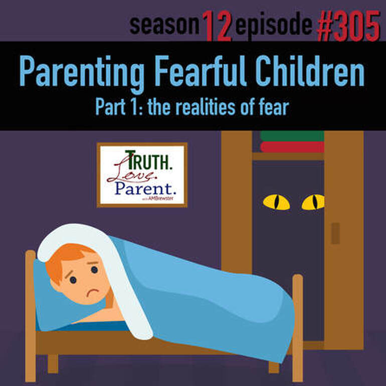 TLP 305: Parenting Fearful Children | the realities of fear