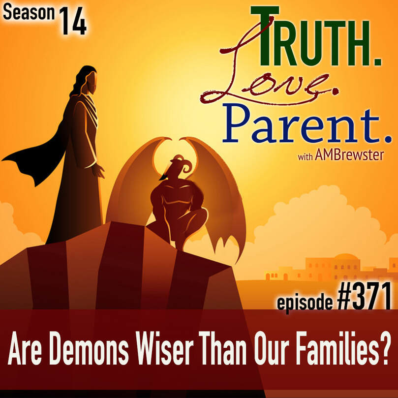 TLP 371: Are Demons Wiser Than Our Families?