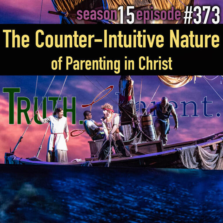 TLP 373: The Counter-Intuitive Nature of Parenting in Christ
