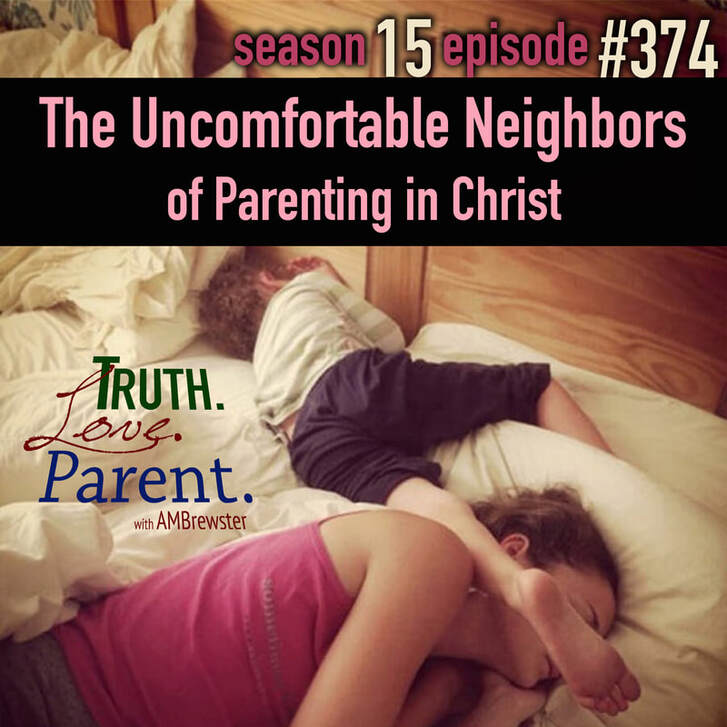 TLP 374: The Uncomfortable Neighbors of Parenting in Christ
