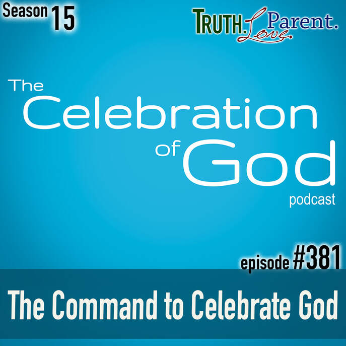 TLP 381 (COG 5): The Command to Celebrate God