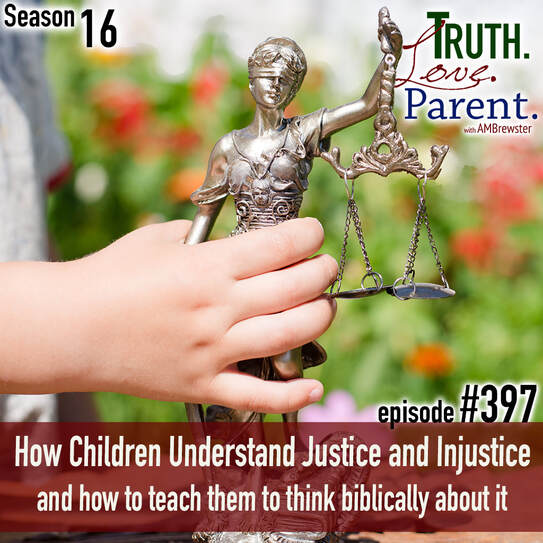 TLP 397: How Children Understand Justice and Injustice | and how to teach them to think biblically about it