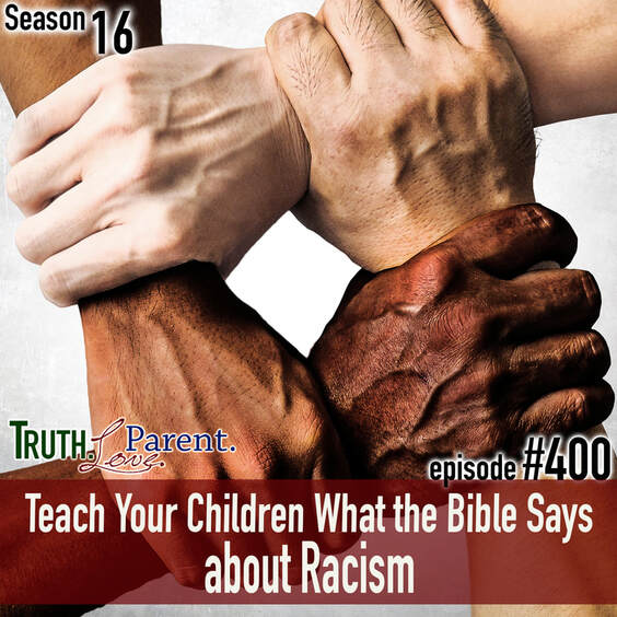 TLP 400: Teach Your Children What the Bible Says about Racism