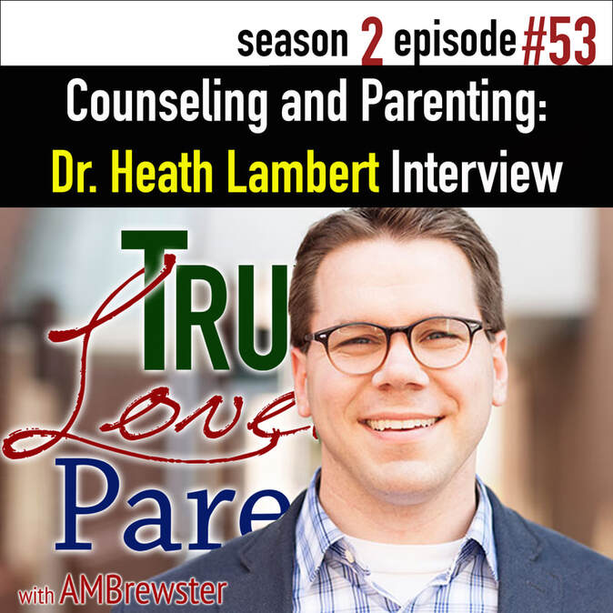 TLP 53: Counseling and Parenting | Dr. Heath Lambert Interview