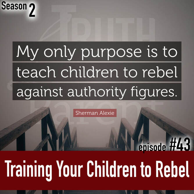 TLP 43: Training Your Children to Rebel