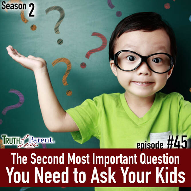 TLP 45: The Second Most Important Question You Need to Ask Your Kids