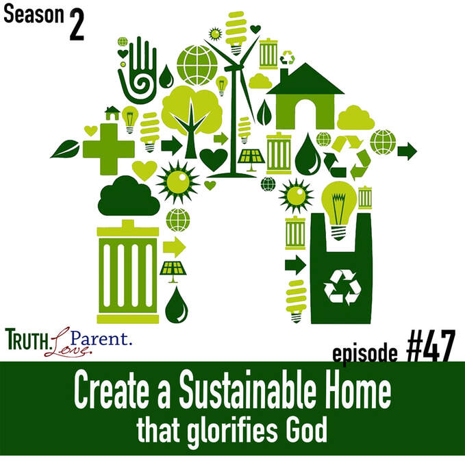 TLP 47: Create a Sustainable Home that Glorifies God