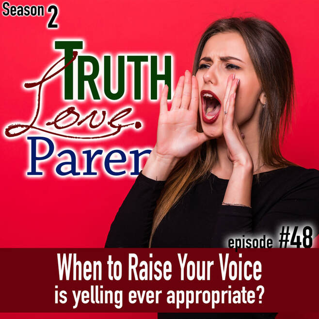 TLP 48: When to Raise Your Voice | is yelling ever appropriate?