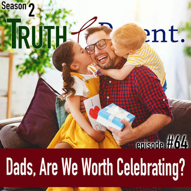 TLP 64: Dads, Are We Worth Celebrating?