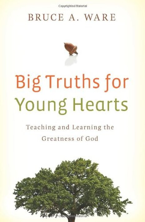 Big Truths for Young Hearts ​by Bruce Ware