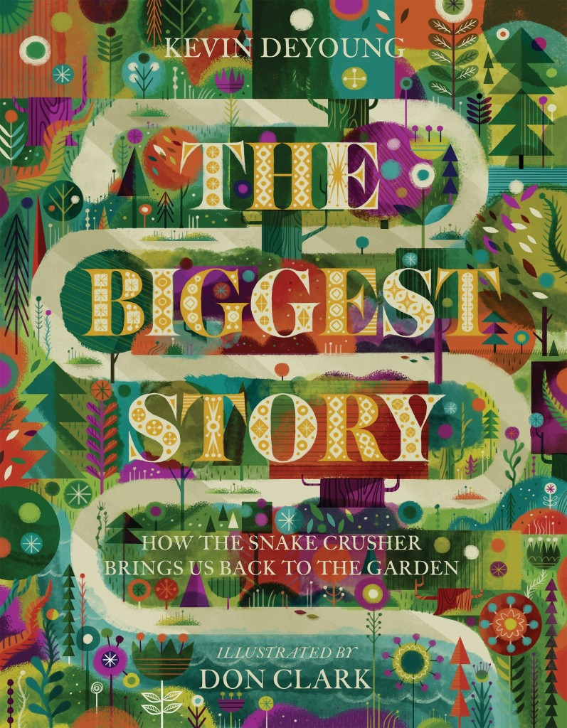 The Biggest Story: How the Snake Crusher Brings Us Back to the Garden by Kevin DeYoung